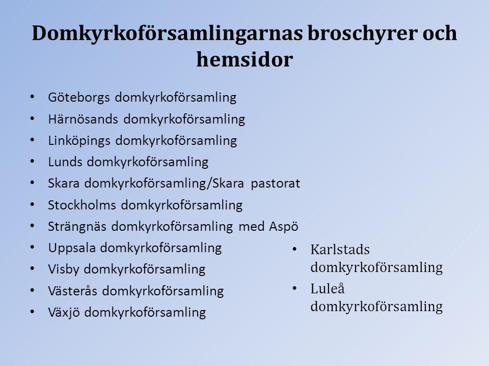 Domkyrkoförsamlingarnas broschyrer och hemsidor Göteborgs domkyrkoförsamling Härnösands domkyrkoförsamling Linköpings domkyrkoförsamling Lunds domkyrk