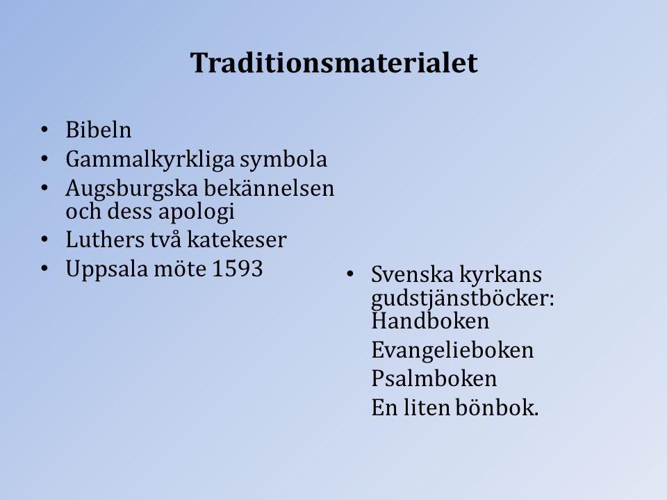 Traditionsmaterialet Bibeln Gammalkyrkliga symbola Augsburgska bekännelsen och dess apologi Luthers två katekeser Uppsala möte 1593 Svenska kyrkans gu