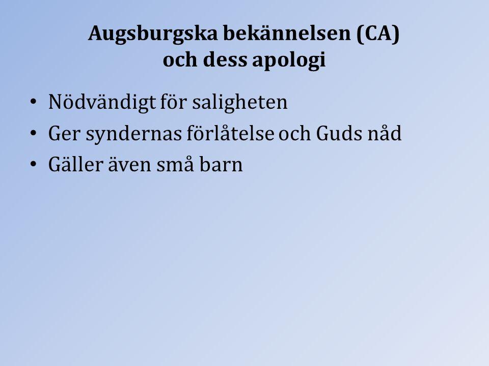 Augsburgska bekännelsen (CA) och dess apologi Nödvändigt för saligheten Ger syndernas förlåtelse och Guds nåd Gäller även små barn