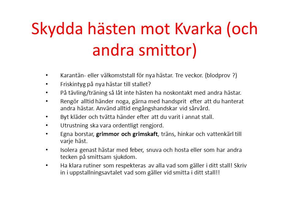 Skydda hästen mot Kvarka (och andra smittor) Karantän- eller välkomststall för nya hästar. Tre veckor. (blodprov ?) Friskintyg på nya hästar till stal