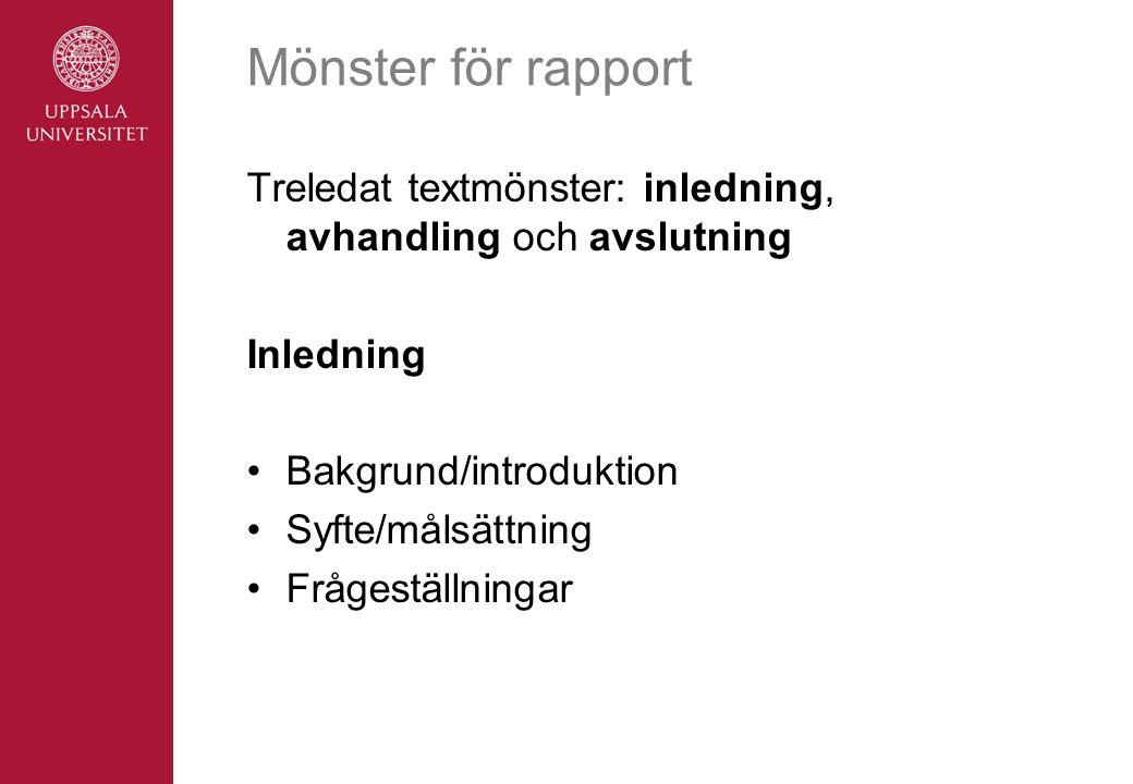 Mönster för rapport Treledat textmönster: inledning, avhandling och avslutning Inledning Bakgrund/introduktion Syfte/målsättning Frågeställningar