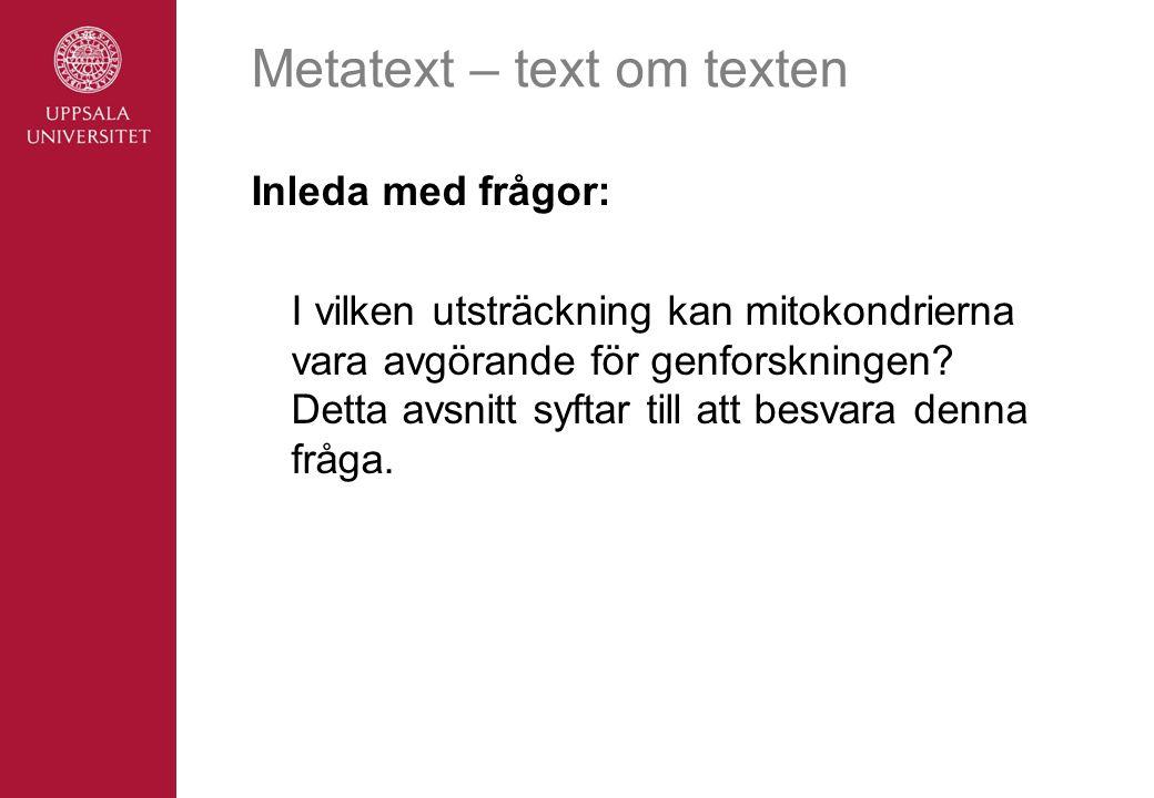Metatext – text om texten Inleda med frågor: I vilken utsträckning kan mitokondrierna vara avgörande för genforskningen.