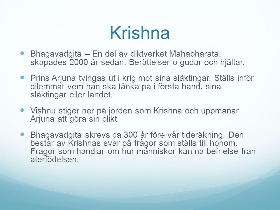 Krishna Bhagavadgita – En del av diktverket Mahabharata, skapades 2000 år sedan. Berättelser o gudar och hjältar. Prins Arjuna tvingas ut i krig mot s