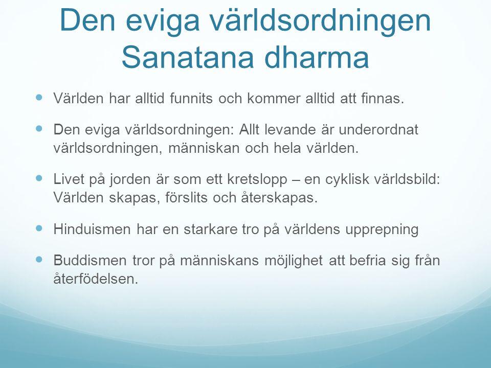 Den eviga världsordningen Sanatana dharma Världen har alltid funnits och kommer alltid att finnas. Den eviga världsordningen: Allt levande är underord