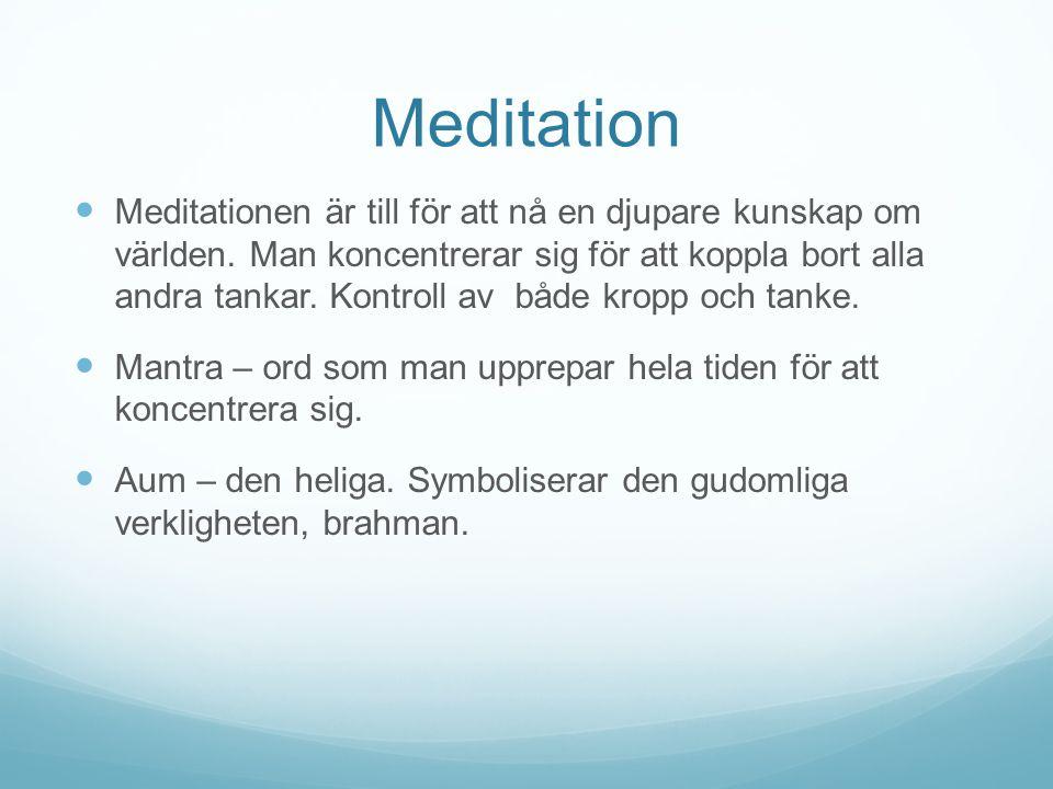 Meditation Meditationen är till för att nå en djupare kunskap om världen. Man koncentrerar sig för att koppla bort alla andra tankar. Kontroll av både