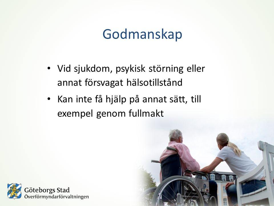 Godmanskap Vid sjukdom, psykisk störning eller annat försvagat hälsotillstånd Kan inte få hjälp på annat sätt, till exempel genom fullmakt