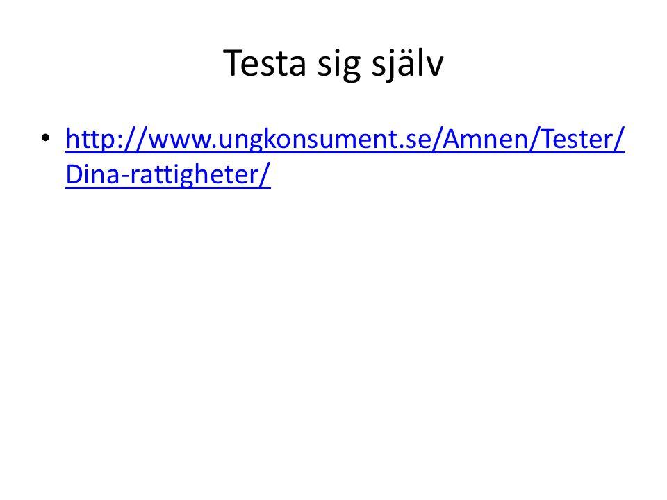 Testa sig själv http://www.ungkonsument.se/Amnen/Tester/ Dina-rattigheter/ http://www.ungkonsument.se/Amnen/Tester/ Dina-rattigheter/