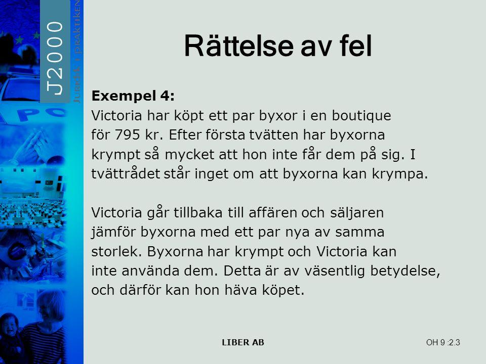 LIBER AB OH 9 Rättelse av fel Exempel 4: Victoria har köpt ett par byxor i en boutique för 795 kr.