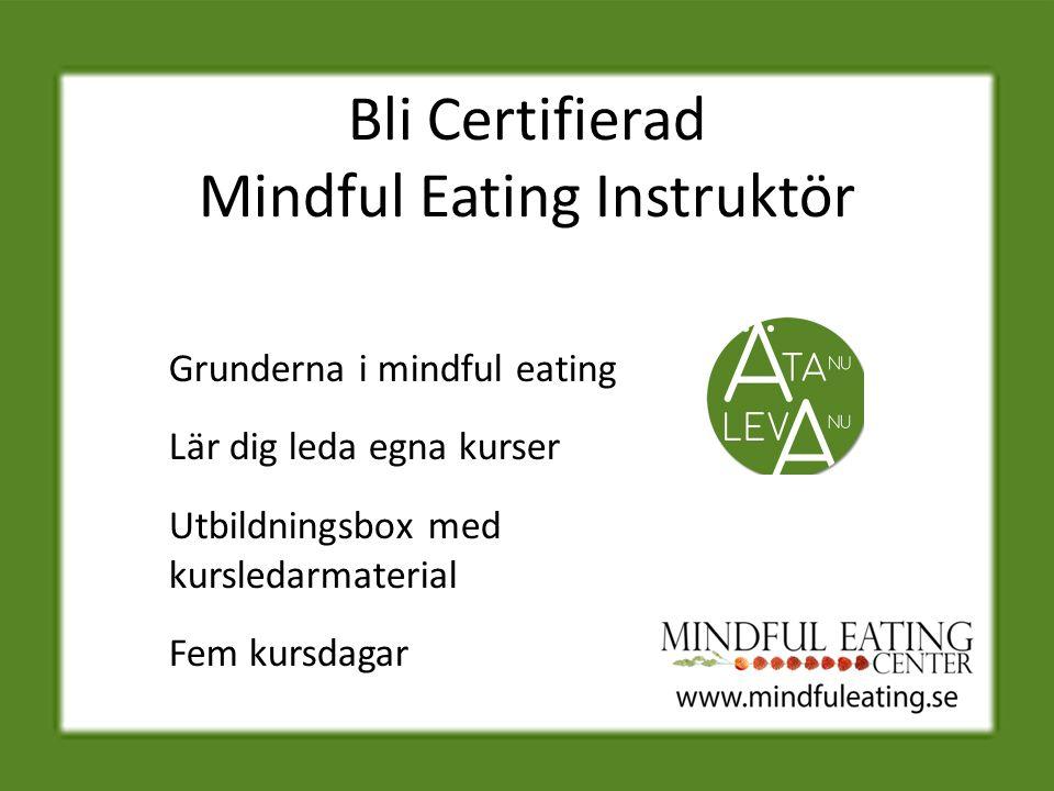 Bli Certifierad Mindful Eating Instruktör Grunderna i mindful eating Lär dig leda egna kurser Utbildningsbox med kursledarmaterial Fem kursdagar