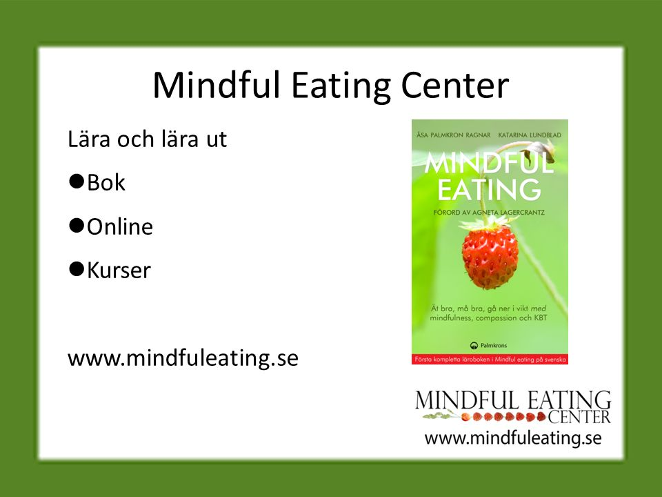Mindful Eating Center Lära och lära ut Bok Online Kurser www.mindfuleating.se