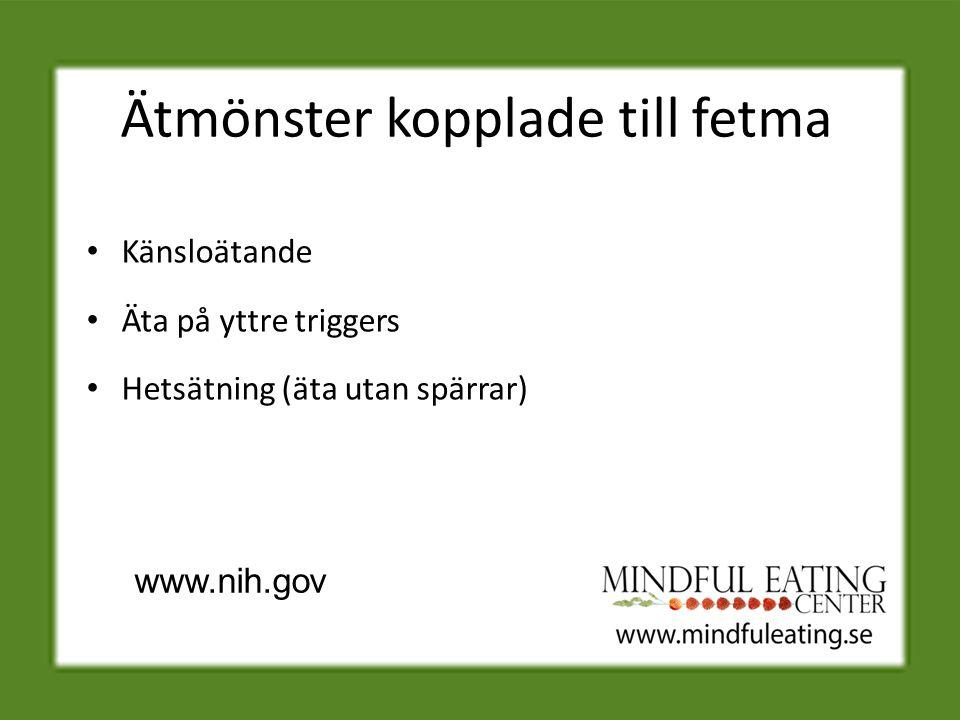 Ätmönster kopplade till fetma Känsloätande Äta på yttre triggers Hetsätning (äta utan spärrar) www.nih.gov