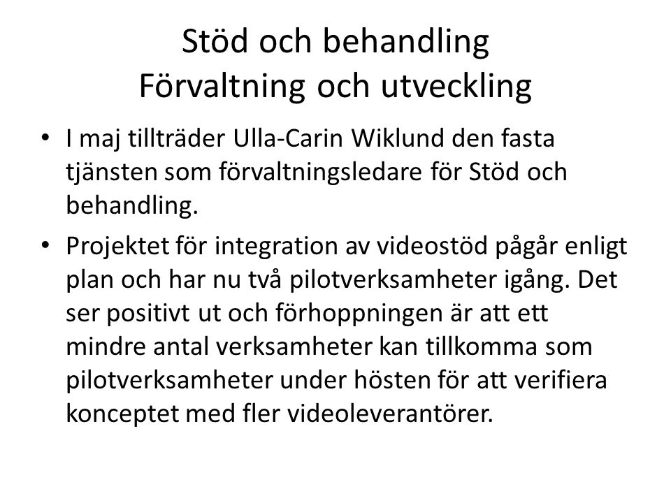 Stöd och behandling Förvaltning och utveckling I maj tillträder Ulla-Carin Wiklund den fasta tjänsten som förvaltningsledare för Stöd och behandling.