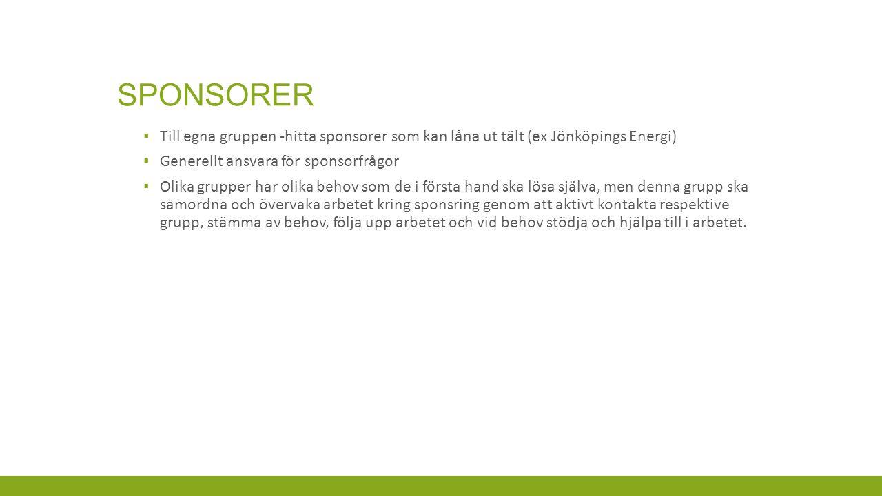 SPONSORER ▪ Till egna gruppen -hitta sponsorer som kan låna ut tält (ex Jönköpings Energi) ▪ Generellt ansvara för sponsorfrågor ▪ Olika grupper har o