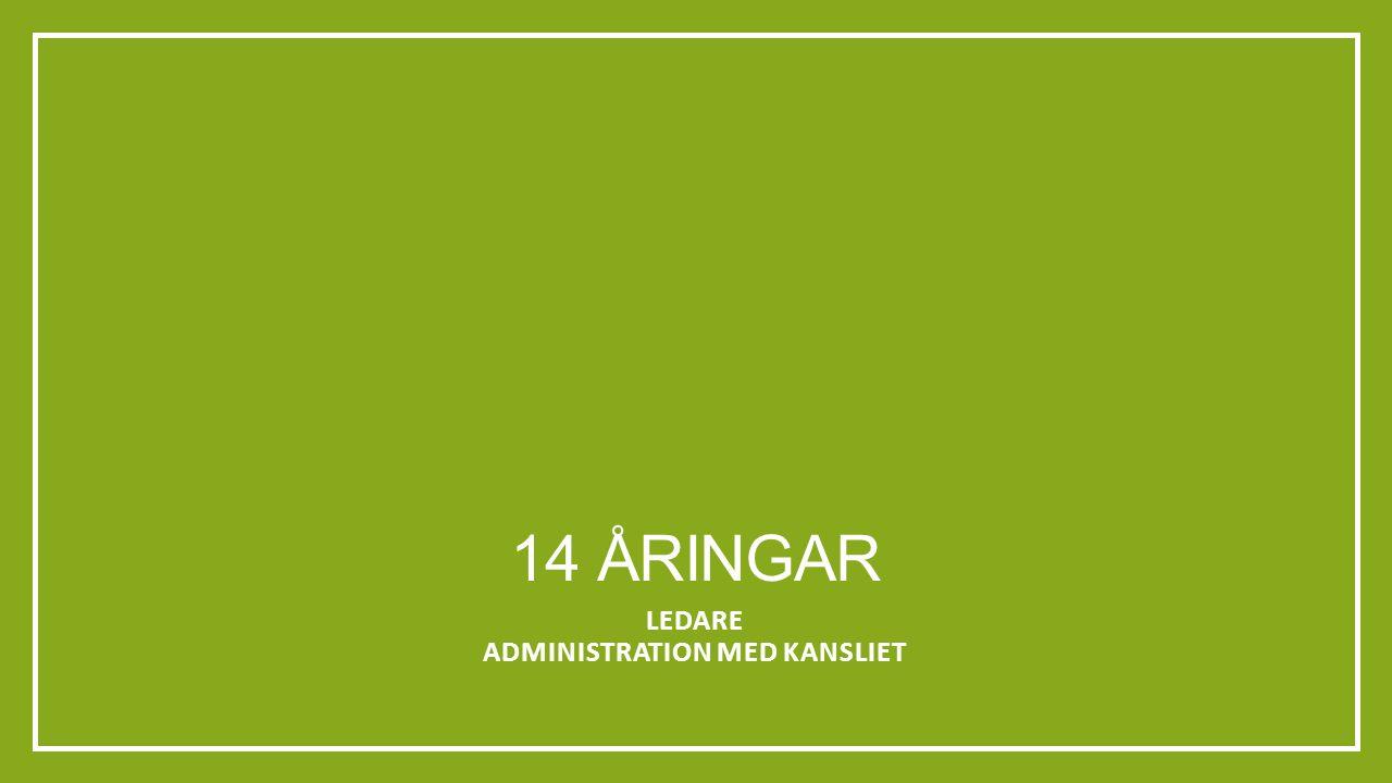 14 ÅRINGAR LEDARE ADMINISTRATION MED KANSLIET