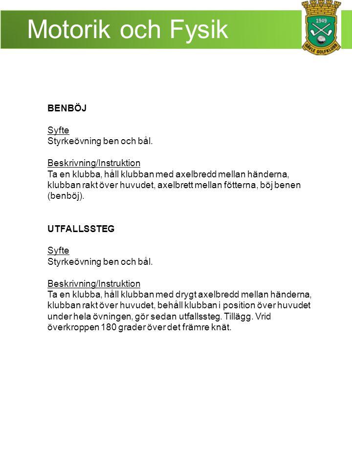 Motorik och Fysik BENBÖJ Syfte Styrkeövning ben och bål.