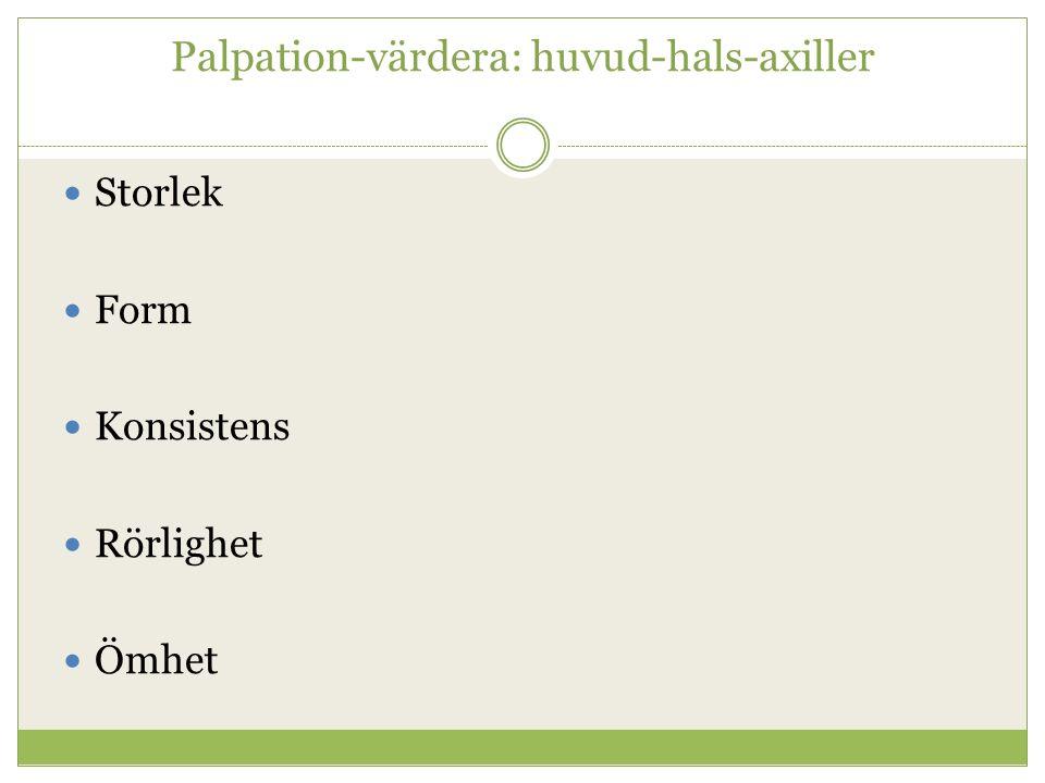 Palpation-värdera: huvud-hals-axiller Storlek Form Konsistens Rörlighet Ömhet