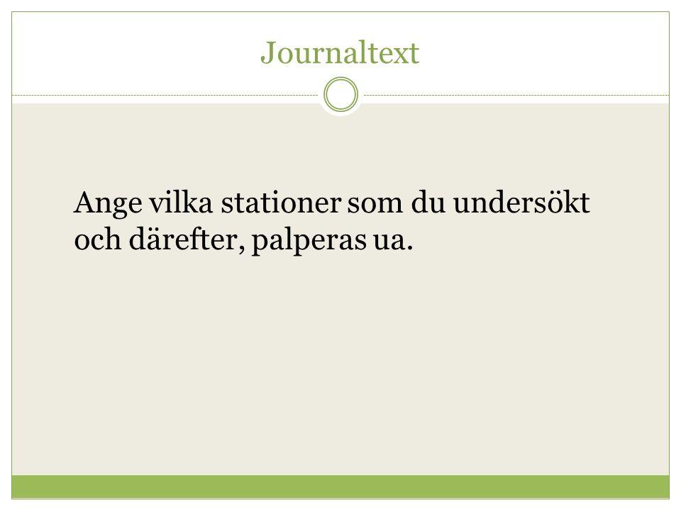 Journaltext Ange vilka stationer som du undersökt och därefter, palperas ua.