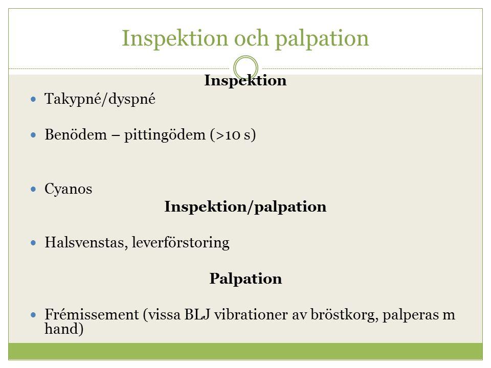 Inspektion och palpation Inspektion Takypné/dyspné Benödem – pittingödem (>10 s) Cyanos Inspektion/palpation Halsvenstas, leverförstoring Palpation Fr