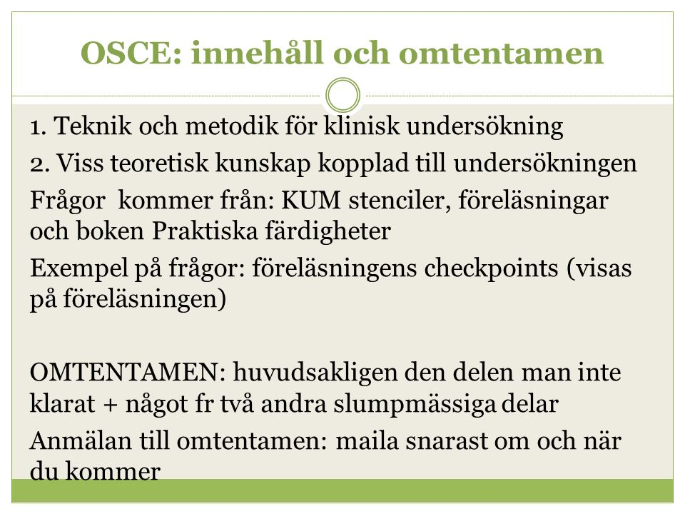 OSCE: innehåll och omtentamen 1. Teknik och metodik för klinisk undersökning 2. Viss teoretisk kunskap kopplad till undersökningen Frågor kommer från: