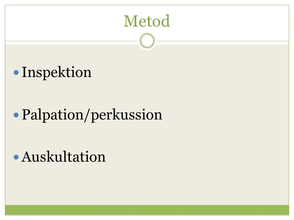 Inspektion Auskultation Palpation Perkussion (ljumskar/genitalia/per rectum:PR) Bukundersökning (s 184)