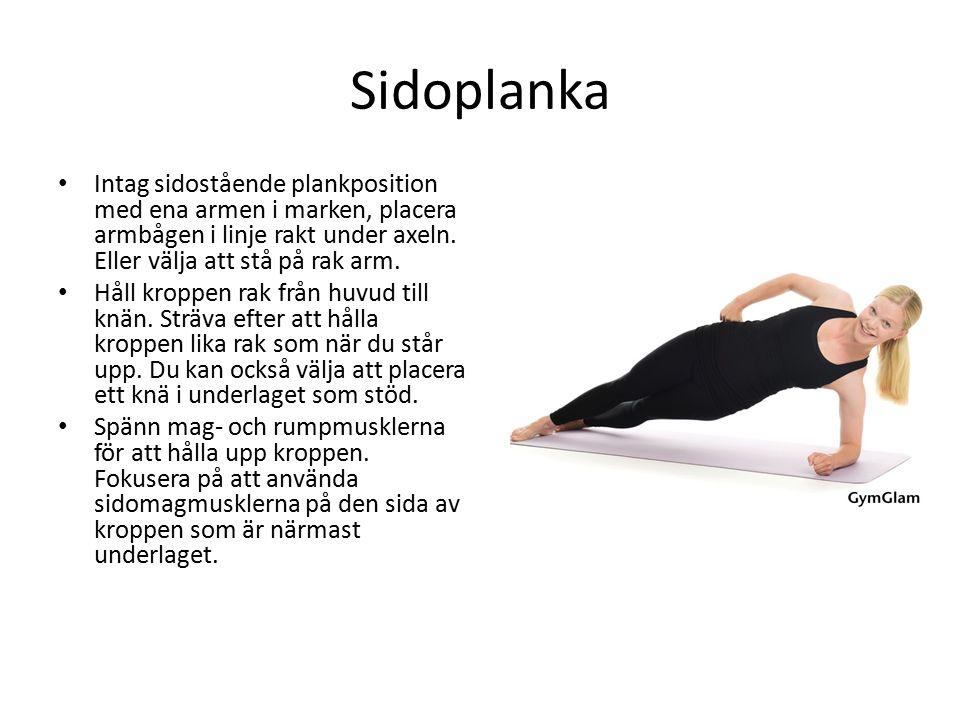 Sidoplanka Intag sidostående plankposition med ena armen i marken, placera armbågen i linje rakt under axeln.