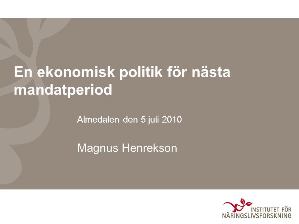 En ekonomisk politik för nästa mandatperiod Almedalen den 5 juli 2010 Magnus Henrekson