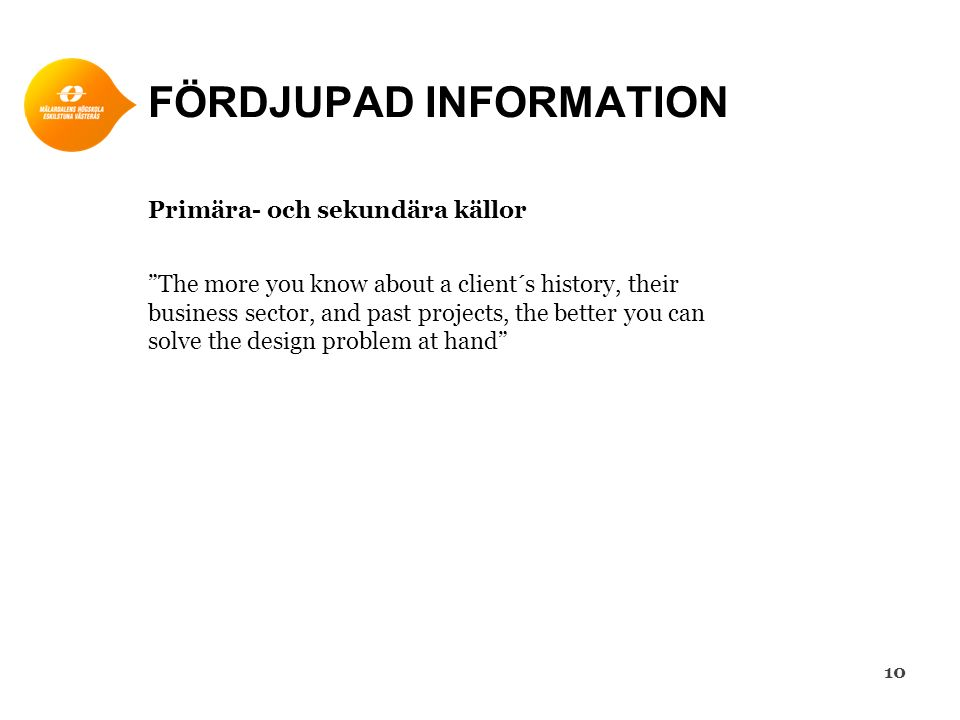 "FÖRDJUPAD INFORMATION Primära- och sekundära källor ""The more you know about a client´s history, their business sector, and past projects, the better"