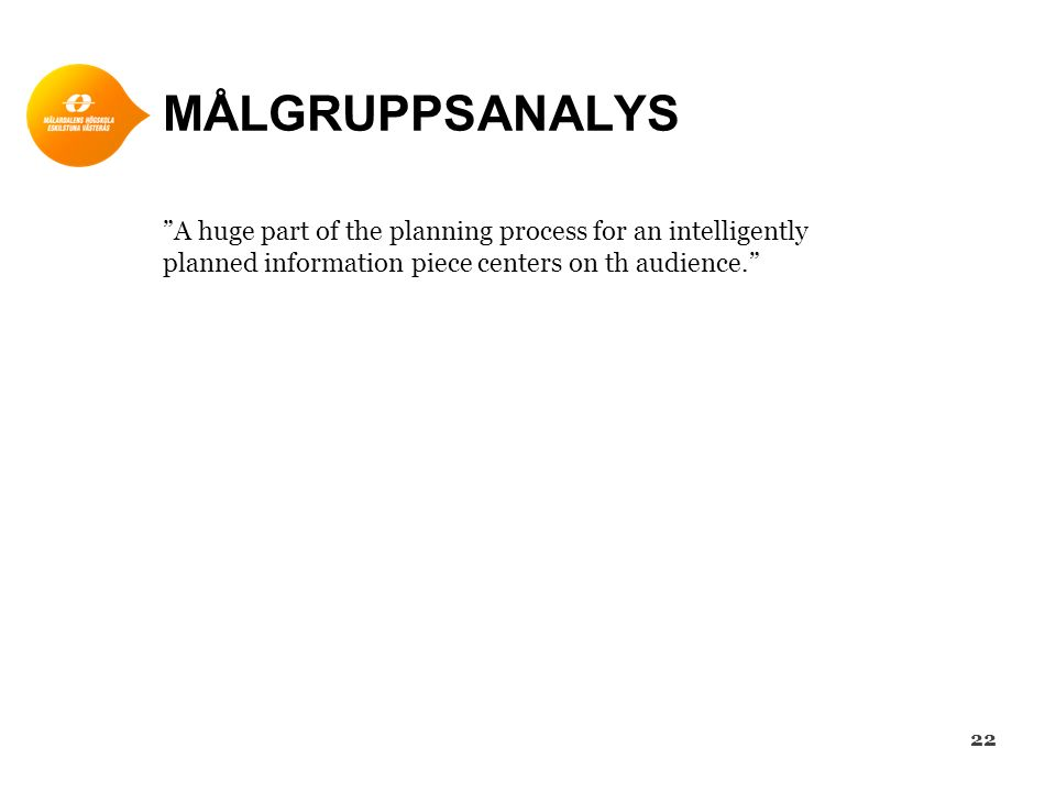 "MÅLGRUPPSANALYS ""A huge part of the planning process for an intelligently planned information piece centers on th audience."" 22"