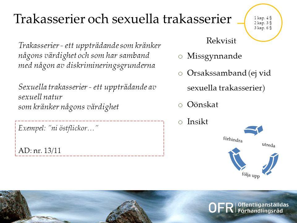 Trakasserier och sexuella trakasserier Trakasserier - ett uppträdande som kränker någons värdighet och som har samband med någon av diskrimineringsgrunderna Sexuella trakasserier - ett uppträdande av sexuell natur som kränker någons värdighet Exempel: ni östflickor… AD: nr.