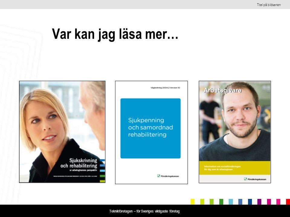 Titel på bildserien Teknikföretagen – för Sveriges viktigaste företag Var kan jag läsa mer…