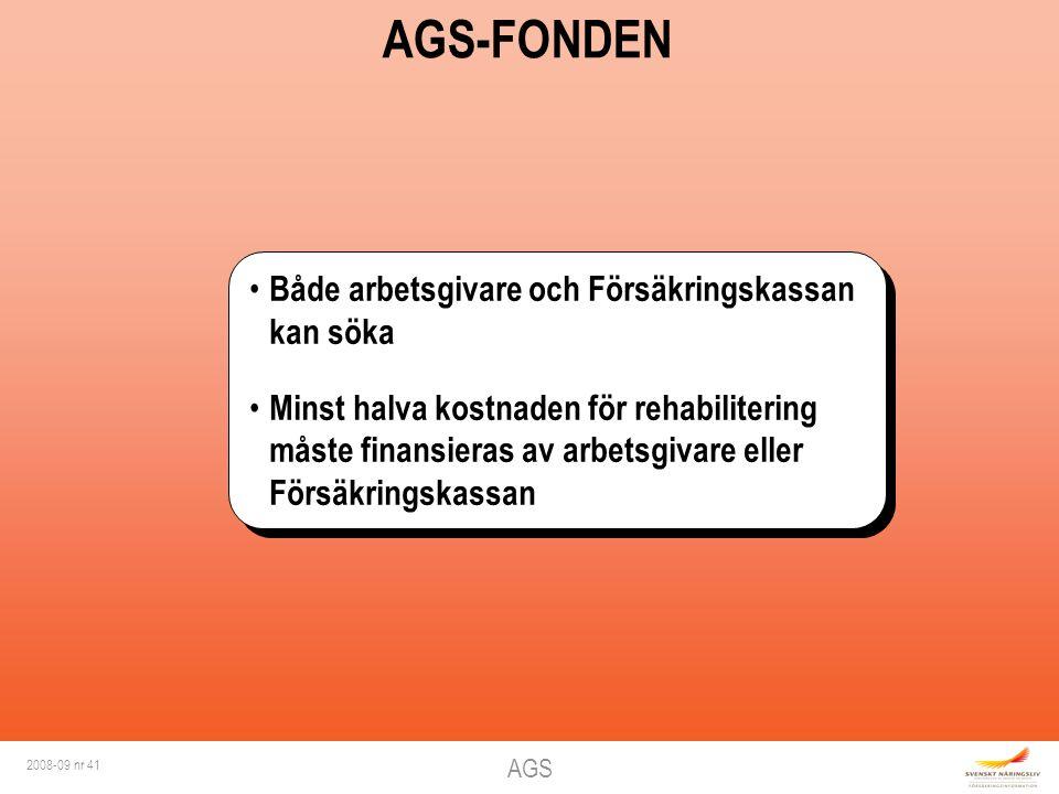 AGS 2008-09 nr 41 AGS-FONDEN Både arbetsgivare och Försäkringskassan kan söka Minst halva kostnaden för rehabilitering måste finansieras av arbetsgiva