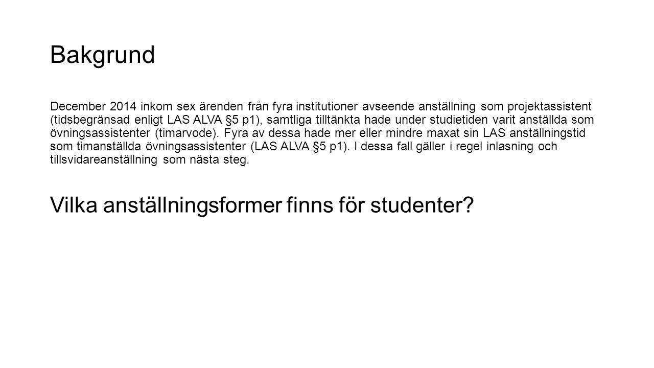 Bakgrund December 2014 inkom sex ärenden från fyra institutioner avseende anställning som projektassistent (tidsbegränsad enligt LAS ALVA §5 p1), samtliga tilltänkta hade under studietiden varit anställda som övningsassistenter (timarvode).
