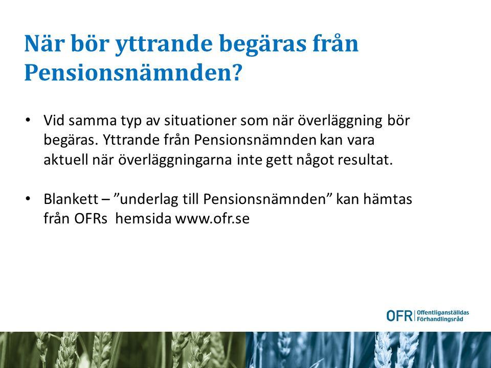 När bör yttrande begäras från Pensionsnämnden? Vid samma typ av situationer som när överläggning bör begäras. Yttrande från Pensionsnämnden kan vara a