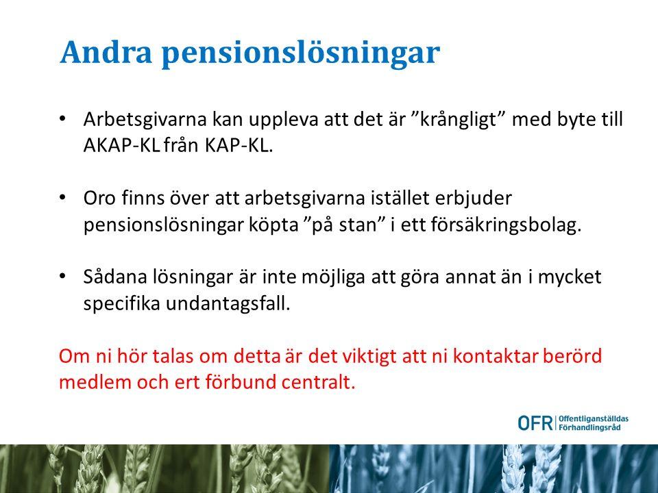 """Andra pensionslösningar Arbetsgivarna kan uppleva att det är """"krångligt"""" med byte till AKAP-KL från KAP-KL. Oro finns över att arbetsgivarna istället"""