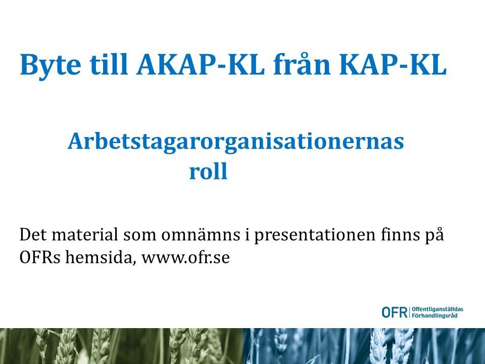 Byte till AKAP-KL från KAP-KL Arbetstagarorganisationernas roll Det material som omnämns i presentationen finns på OFRs hemsida, www.ofr.se