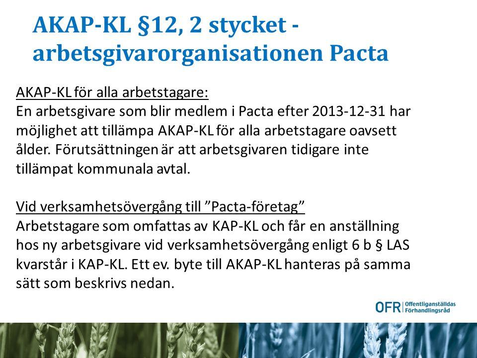 AKAP-KL §12, 2 stycket - arbetsgivarorganisationen Pacta AKAP-KL för alla arbetstagare: En arbetsgivare som blir medlem i Pacta efter 2013-12-31 har möjlighet att tillämpa AKAP-KL för alla arbetstagare oavsett ålder.
