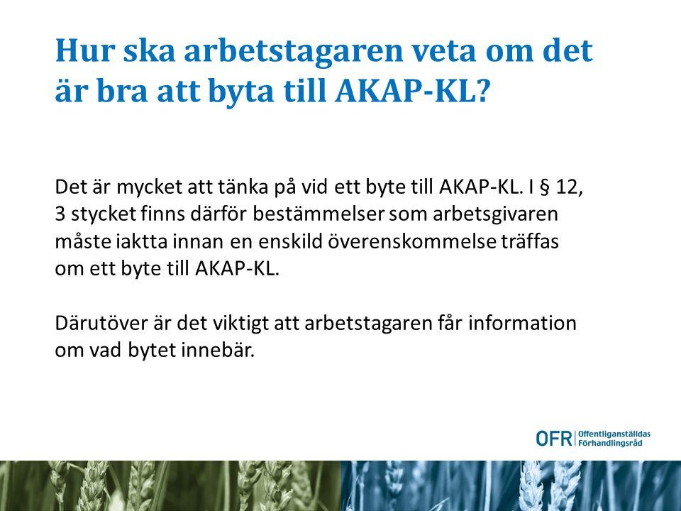 Hur ska arbetstagaren veta om det är bra att byta till AKAP-KL? Det är mycket att tänka på vid ett byte till AKAP-KL. I § 12, 3 stycket finns därför b