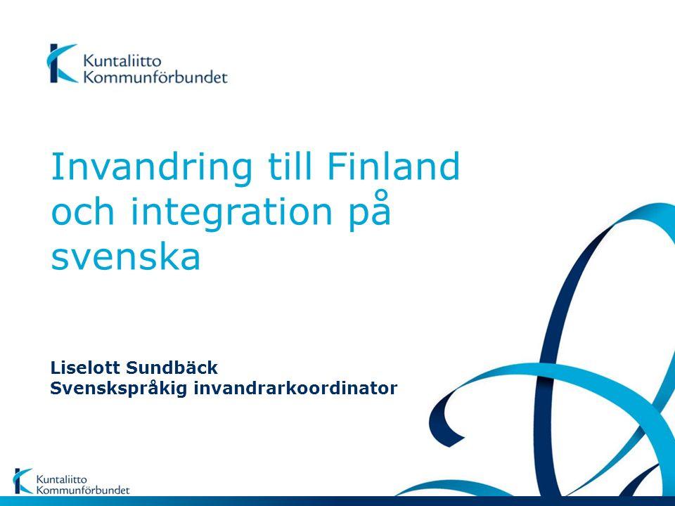 Liselott Sundbäck Svenskspråkig invandrarkoordinator Invandring till Finland och integration på svenska