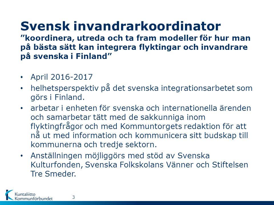 Svensk invandrarkoordinator koordinera, utreda och ta fram modeller för hur man på bästa sätt kan integrera flyktingar och invandrare på svenska i Finland April 2016-2017 helhetsperspektiv på det svenska integrationsarbetet som görs i Finland.