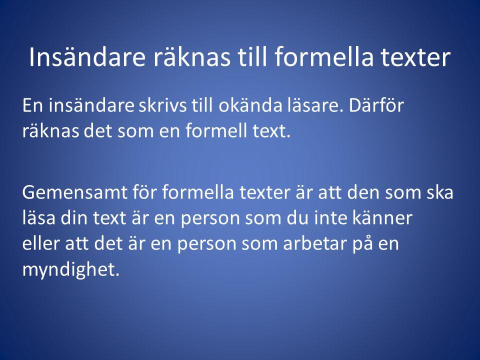 Insändare räknas till formella texter En insändare skrivs till okända läsare.
