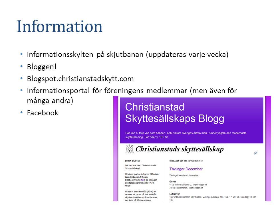 Information Informationsskylten på skjutbanan (uppdateras varje vecka) Bloggen! Blogspot.christianstadskytt.com Informationsportal för föreningens med