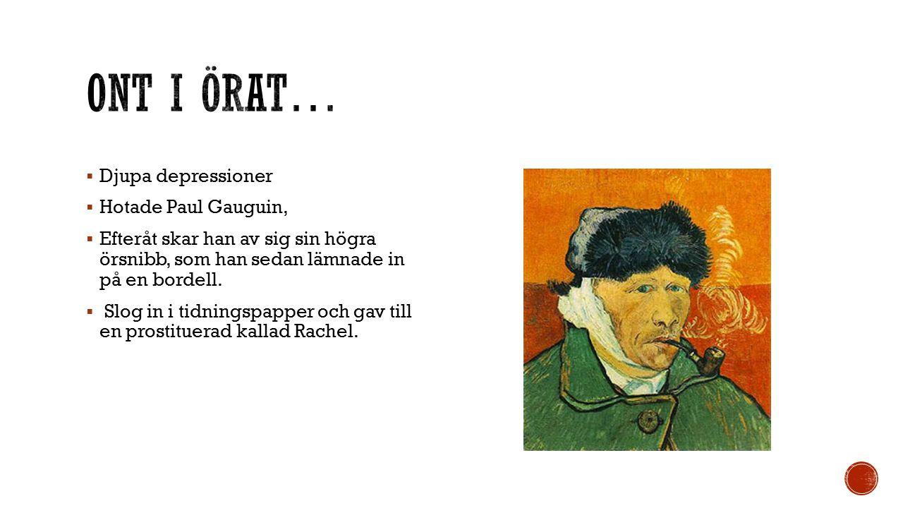  Djupa depressioner  Hotade Paul Gauguin,  Efteråt skar han av sig sin högra örsnibb, som han sedan lämnade in på en bordell.