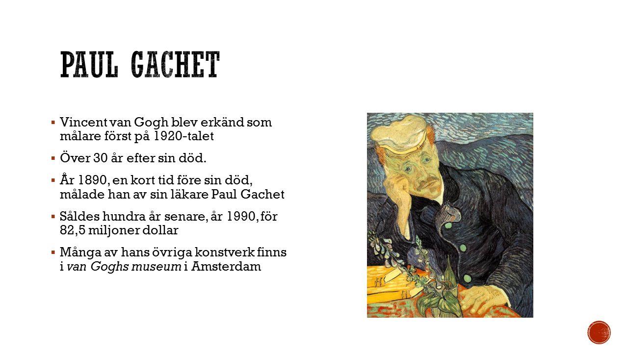  Vincent van Gogh blev erkänd som målare först på 1920-talet  Över 30 år efter sin död.