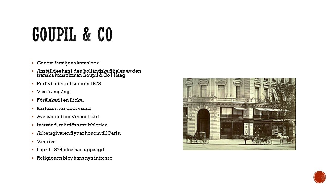  Genom familjens kontakter  Anställdes han i den holländska filialen av den franska konstfirman Goupil & Co i Haag  Förflyttades till London 1873  Viss framgång.