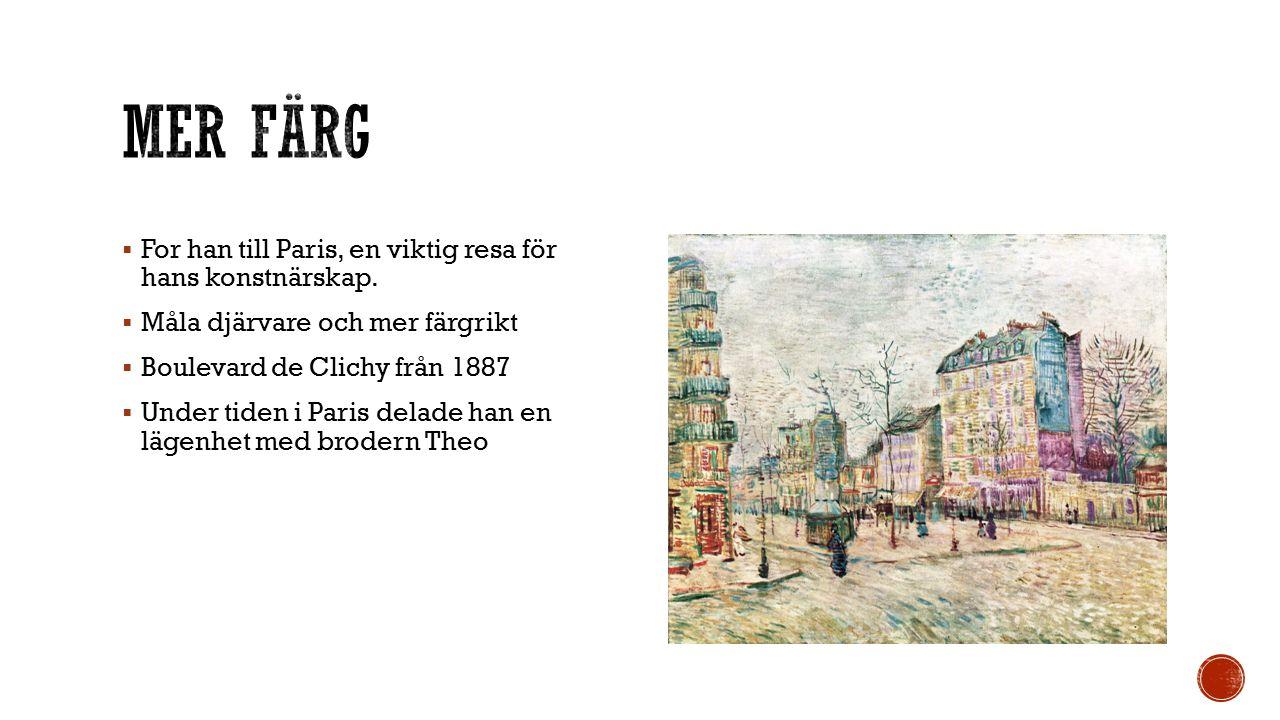  Mötte andra konstnärer  Henri de Toulouse-Lautrec  Paul Gauguin  Beundrade Gauguin  En tid senare tröttnade van Gogh på storstadslivet.