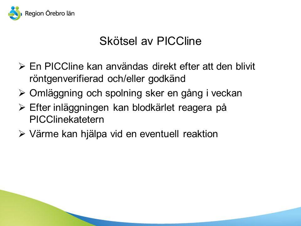 Skötsel av PICCline  En PICCline kan användas direkt efter att den blivit röntgenverifierad och/eller godkänd  Omläggning och spolning sker en gång