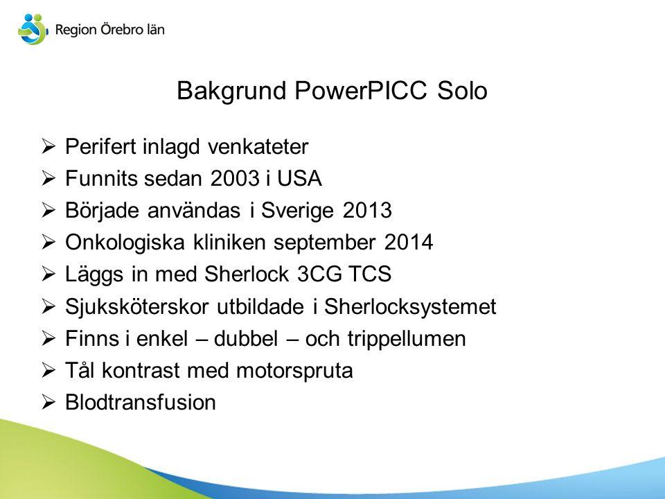 Bakgrund PowerPICC Solo  Perifert inlagd venkateter  Funnits sedan 2003 i USA  Började användas i Sverige 2013  Onkologiska kliniken september 201
