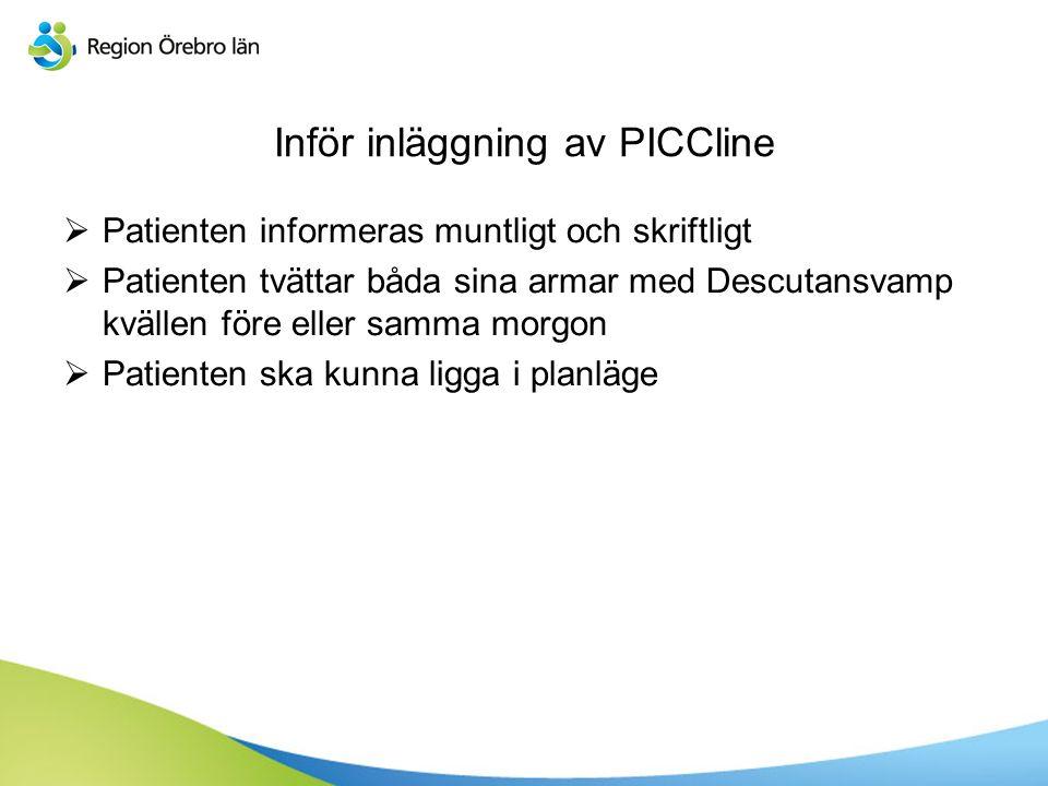 Skötsel av PICCline  En PICCline kan användas direkt efter att den blivit röntgenverifierad och/eller godkänd  Omläggning och spolning sker en gång i veckan  Efter inläggningen kan blodkärlet reagera på PICClinekatetern  Värme kan hjälpa vid en eventuell reaktion