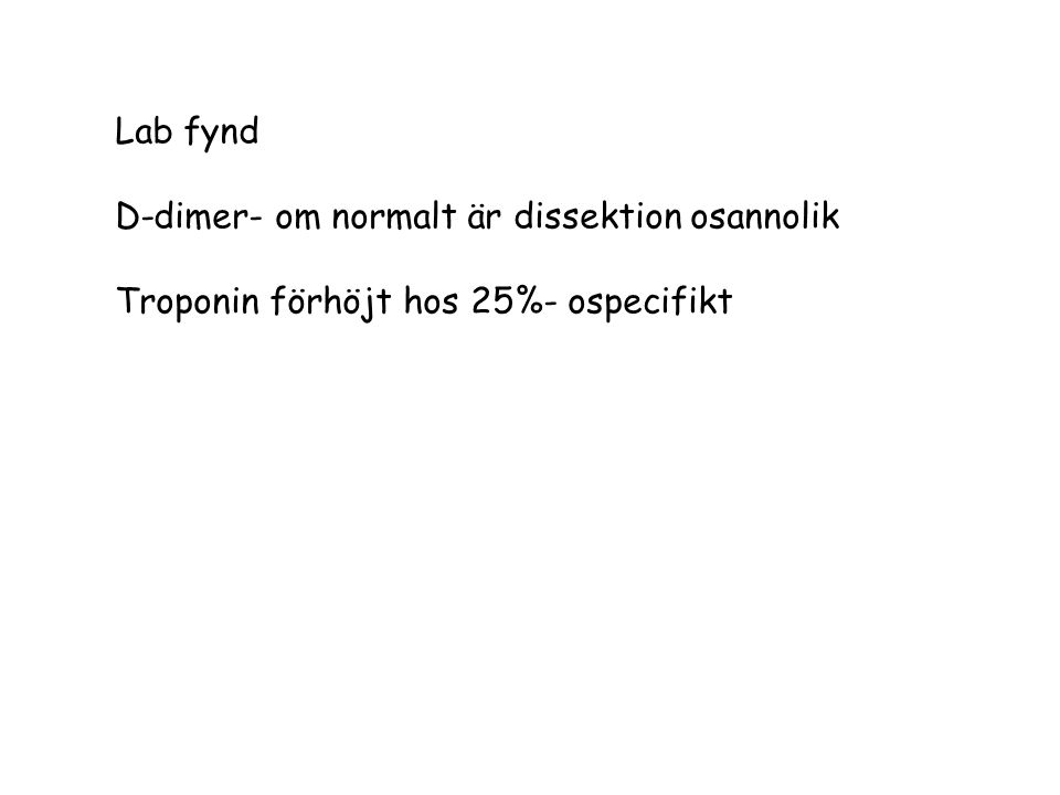 Lab fynd D-dimer- om normalt är dissektion osannolik Troponin förhöjt hos 25%- ospecifikt