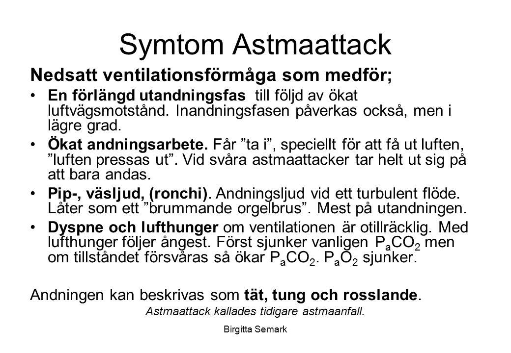 Birgitta Semark Symtom Astmaattack Nedsatt ventilationsförmåga som medför; En förlängd utandningsfas till följd av ökat luftvägsmotstånd. Inandningsfa
